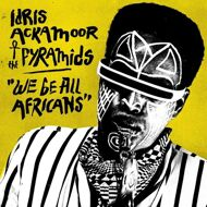 Idris Ackamoor & The Pyramids - We Be All Africans