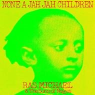 Ras Michael & The Sons O Negus - None A Jah Jah Children
