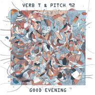 Verb T & Pitch 92 - Good Evening