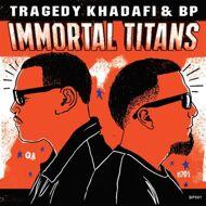 Tragedy Khadafi & BP - Immortal Titans