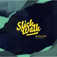 Slick Walk - Never Ever