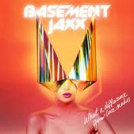 Basement Jaxx - What A Difference Your Love Makes