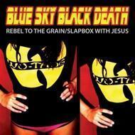 Blue Sky Black Death - Rebel To The Grain / Slapbox With Jesus