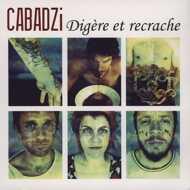Cabadzi - Digere Et Recrache