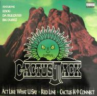 Cactus Jack - Act Like What U Say / Red Line / Cactus K-9 Connect
