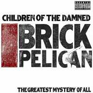 Children Of The Damned - Brick Pelican (The Greatest Mystery Of All)