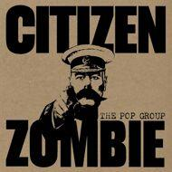 The Pop Group - Citizen Zombie