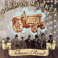 Common Market - Tobacco Road