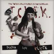 The Toten Crackhuren Im Kofferraum (TCHIK) - Mama, Ich Blute