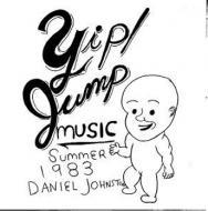 Daniel Johnston - Yip / Jump Music