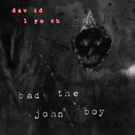 David Lynch - Bad The John Boy