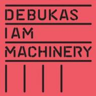 Debukas - I Am Machinery