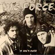 Mic Force - It Ain`t Over