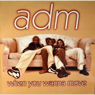 ADM - When You Wanna Move