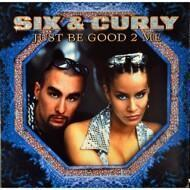 Six & Curly - Just Be Good 2 Me