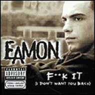Eamon - Fuck It (I Don't Want You Back)