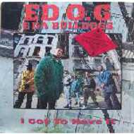 Ed O.G & Da Bulldogs - I Got To Have It