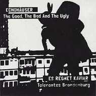 The Good, The Bad & The Ugly / Tolerantes Brandenburg - Echohäuser / Es Regnet Kaviar