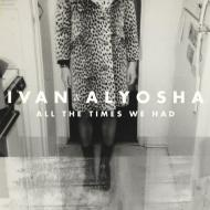 Ivan & Alyosha - All The Times We Had