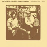 Jim Woehrle And Michael Yonkers - Borders Of My Mind
