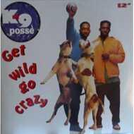 K-9 Posse - Get Wild Go Crazy