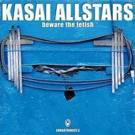 Kasai Allstars - Beware The Fetish