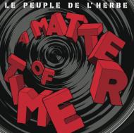 Le Peuple De L'Herbe - A Matter Of Time