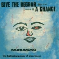 Monomono - Give The Beggar A Chance, The Lightning Power Of Awareness