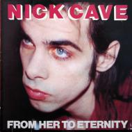 Nick Cave & The Bad Seeds - From Her To Eternity