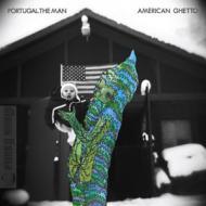 Portugal. The Man - American Ghetto (Deluxe Version)