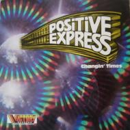 Positive Express - Changin' Times