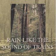 Rain Like The Sound Of Trains - Rain Like The Sound Of Trains