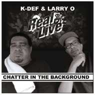 Real Live (K-Def & Larry-O) - Chatter in the Background