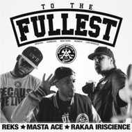 Reks, Masta Ace, Rakaa Iriscience - To The Fullest