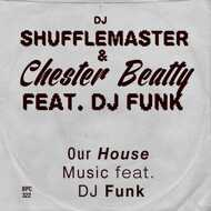 DJ Shufflemaster & Chester Beatty - Our House Music (feat. DJ Funk)
