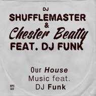 DJ Shufflemaster & Chester Beatty - Our House Music (feat. DJ Funk)