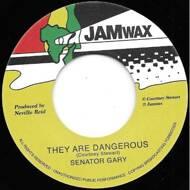 Senator Gary - They Are Dangerous