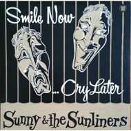 Sunny & The Sunliners - Smile Now... Cry Later (Black Waxday RSD 2017)