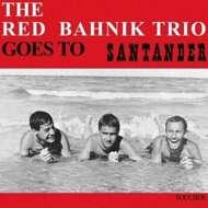 The Red Bahnik Trio - Goes To Santander