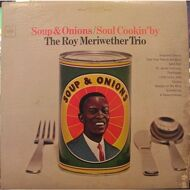 The Roy Meriwether Trio - Soup & Onions / Soul Cookin' By