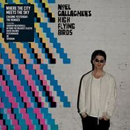 Noel Gallagher's High Flying Birds - Where The City Meets The Sky - Chasing Yesterday: The Remixes