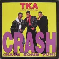 TKA - Crash (Have Some Fun)