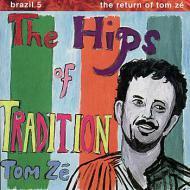 Tom Ze - The Hips Of Tradition - Brazil 5: The Return Of Tom Ze