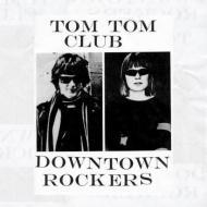 Tom Tom Club  - Downtown Rockers