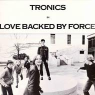 Tronics - Love Backed By Force