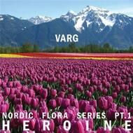 Varg - Nordic Flora Series Pt.1: Heroine