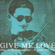 Various - Give Me Love: Songs Of The Brokenhearted - Baghdad, 1925-1929
