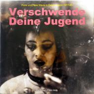 Various - Verschwende Deine Jugend - Punk Und New Wave In Deutschland 1977-83