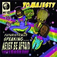Yo Majesty - Futuristically Speaking...Never Be Afraid